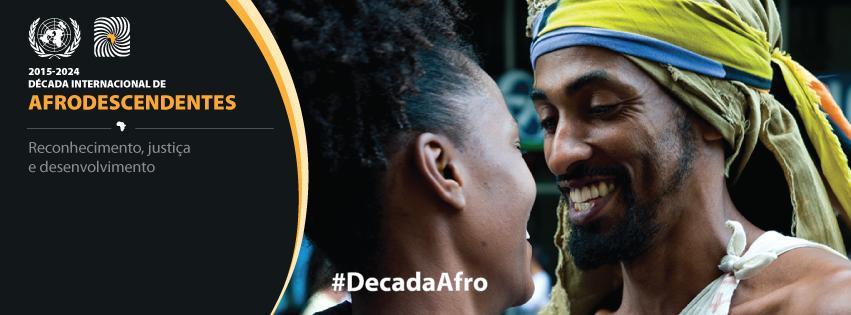 ONU e governo do Brasil lançam nesta quarta feira (22), em Brasília, a Década Internacional de Afrodescendentes/