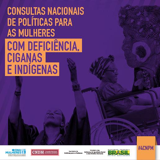 Em março, consulta nacional da 4ª Conferência Nacional de Políticas para as Mulheres reunirá indígenas, ciganas e representantes com deficiência, em Brasília/