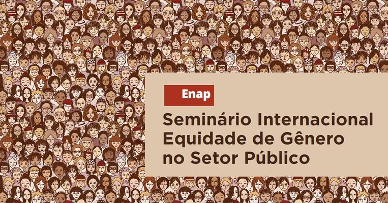 ONU Mulheres, ENAP e parceiros promovem seminário internacional sobre equidade de gênero no setor público/
