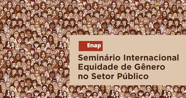 Seminário Internacional Equidade de Gênero no Setor Público começa, hoje (5/6), em Brasília/