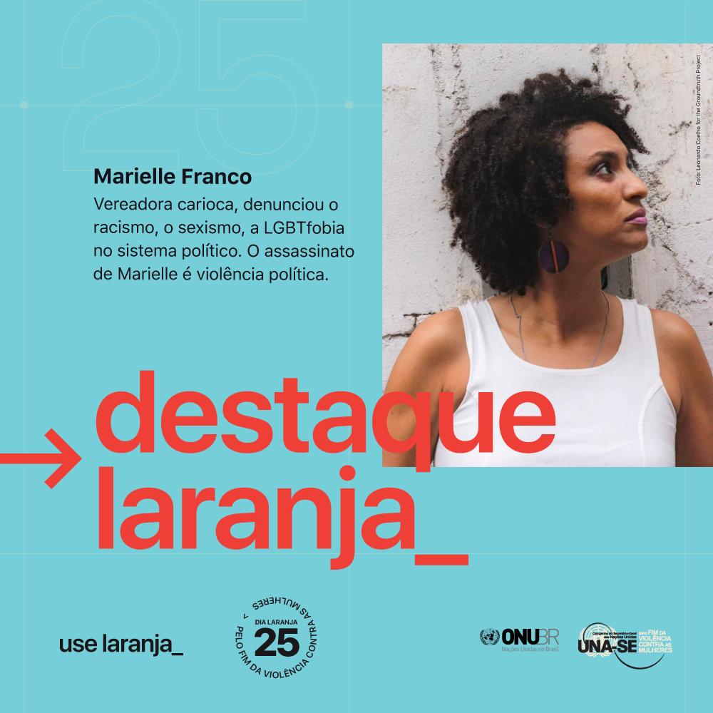 No #DiaLaranja pelo fim da violência contra as mulheres, ONU destaca a vereadora Marielle Franco/onu mulheres noticias marielle franco direitosdasmulheres dia laranja